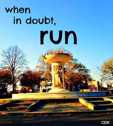when in doubt, run