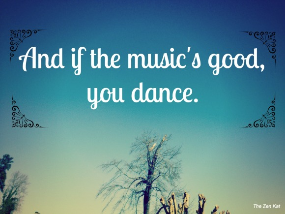 dance if the music's good